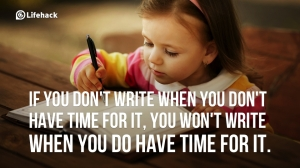 If-you-dont-write-when-you-dont-have-time-for-it-you-wont-write-when-you-do-have-time-for-it.